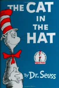 Look at me! Look at me! Look at me NOW! It is fun to have fun But you have to know how. —Dr. Seuss, The Cat in the Hat